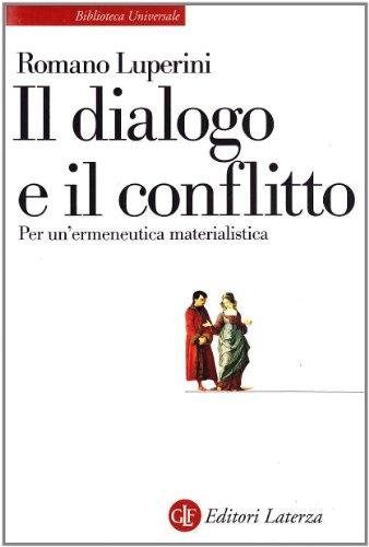 Il dialogo e il conflitto: Per un'ermeneutica materialistica (Biblioteca universale Laterza) (Italian Edition) (884205836X) by Luperini, Romano
