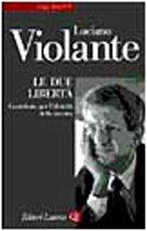 LE DUE LIBERTÀ - Contributo per l'identità della sinistra: VIOLANTE, LUCIANO