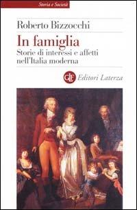 9788842062325: In famiglia. Storie di interessi e affetti nell'Italia moderna