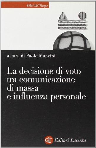 La decisione di voto tra comunicazione di massa e influenza personale.: Mancini,Paolo(a cura di).