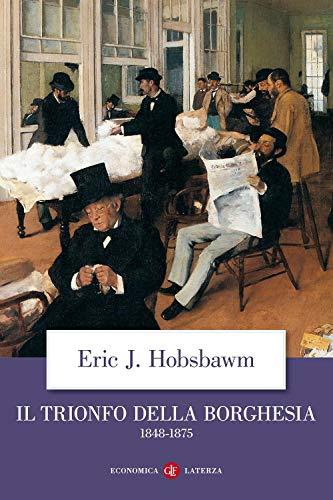 Il trionfo della borghesia (1848-1875): Eric J. Hobsbawm