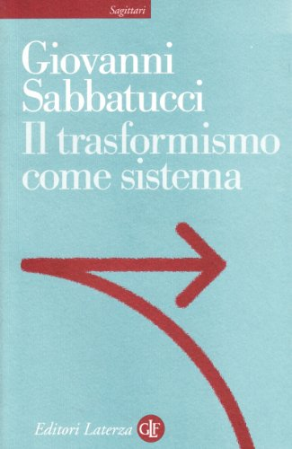 9788842069249: Il trasformismo come sistema. Saggio sulla storia politica dell'Italia unita
