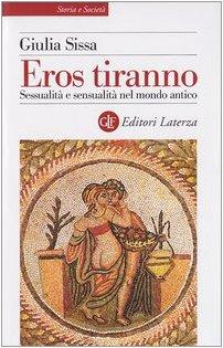 9788842070610: Eros tiranno. Sessualità e sensualità nel mondo antico