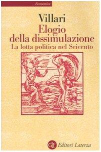 9788842071563: Elogio della dissimulazione. La lotta politica nel Seicento (Economica Laterza)
