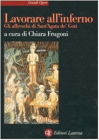 9788842074847: Lavorare all'inferno. Gli affreschi di Sant'Agata de' Goti (Grandi opere)