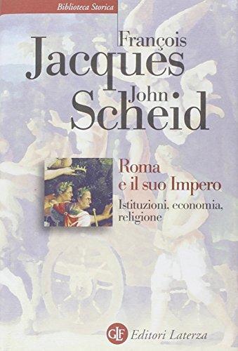 Roma e il suo impero. Istituzioni, economia,: Jacques, François/ Scheid,