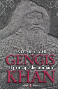 Gengis Khan. Il principe dei nomadi: Vito Bianchi