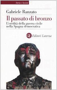 Il passato di bronzo. L'ereditÃ: della guerra civile nella Spagna democratica (8842080586) by Gabriele Ranzato