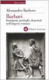 9788842080824: Barbari. Immigrati, profughi, deportati nell'impero romano (Storia e società)