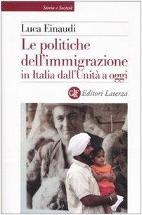 Le politiche dell'immigrazione in Italia dall'Unità a oggi.: Einaudi,Luca.