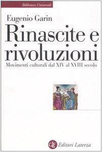 9788842083900: Rinascite e rivoluzioni. Movimenti culturali dal XIV al XVIII secolo (Biblioteca universale Laterza)