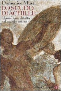 9788842086109: Lo scudo di Achille. Idee e forme di città nel mondo antico