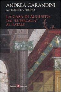 """""""La Casa di Augusto. Dai """"Lupercalia"""" al Natale. """": Carandini,Andrea. Bruno,..."""
