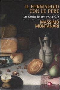 Il formaggio con le pere. La storia in un proverbio: Montanari, Massimo