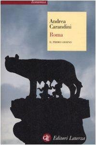 Roma. Il primo giorno - Andrea Carandini
