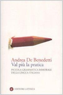 Val più la pratica. Piccola grammatica immorale della lingua italiana (I Robinson. Letture) - De Benedetti, Andrea