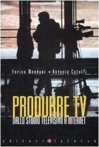 9788842089353: Produrre Tv. Dallo studio televisivo a Internet