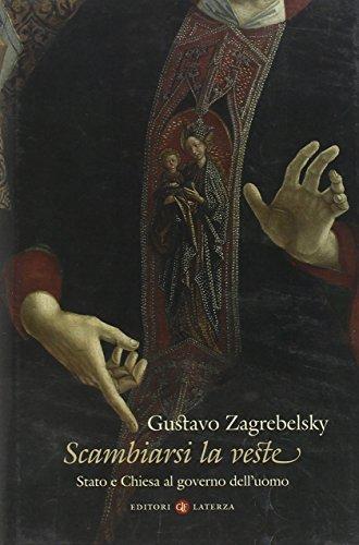 Scambiarsi la veste Stato e Chiesa al governo dell'uomo - Gustavo Zagrebelsky