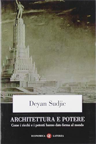 Architettura e potere. Come i ricchi e i potenti hanno dato forma al mondo (9788842096009) by [???]