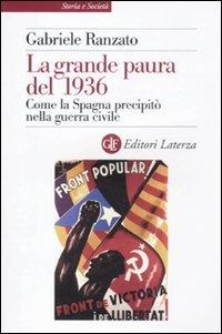 La grande paura del 1936. Come la Spagna precipitò nella guerra civile (8842096474) by RANZATO Gabriele