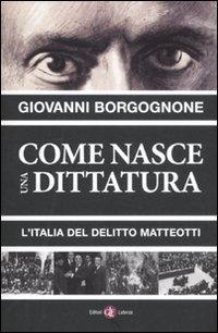 9788842098331: Come nasce una dittatura. L'Italia del delitto Matteotti