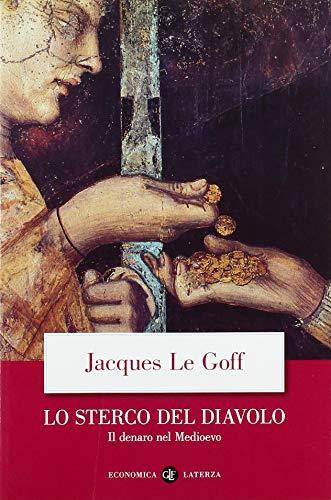 Lo sterco del diavolo. Il denaro nel Medioevo (9788842098683) by Le Goff, Jacques