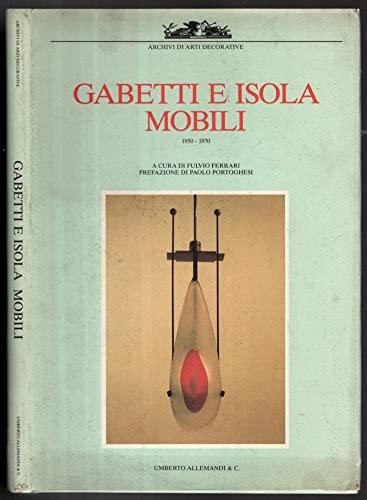 Gabetti E Isola Mobili 1950-1970: Ferrari, Fulvio;Gabetti, Roberto;Isola,