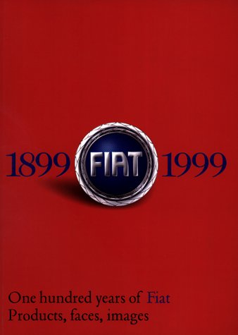 9788842208884: One Hundred Years of Fiat 1899-1999: Products, Faces, Images