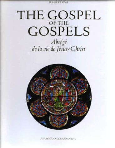 The Gospel of the Gospels: Aberge De La Vie De Jesus-Christ: Pascal, Blaise
