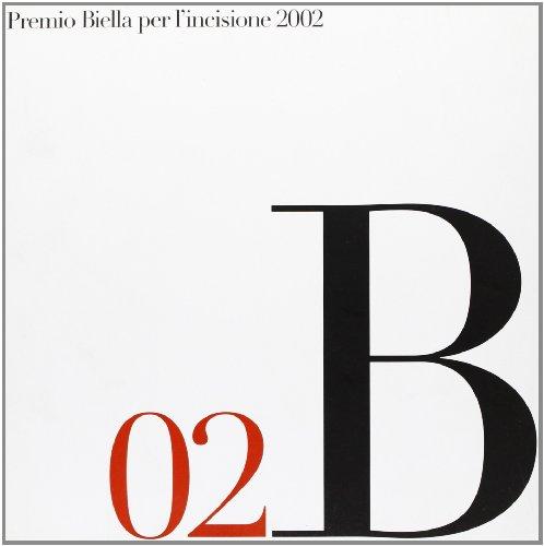 Premio internazionale Biella per l'incisione 2002: Aa.vv.