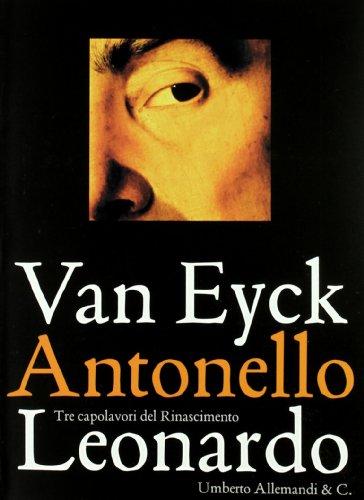 Van Eyck Antonello Leonardo. Tre capolavori del Rinascimento: n/a