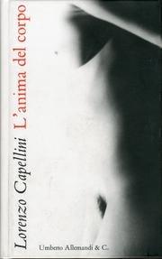 Lorenzo Capellini. L'anima del corpo: CAPELLINI Lorenzo