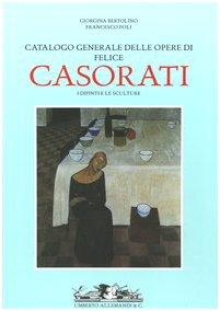 Catalogo generale delle opere di Felice Casorati.: Bertolino, Giorgina and