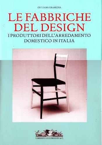 9788842213000: Le fabbriche del design. I produttori dell'arredamento domestico in Italia 1950-2000. Ediz. illustrata (Archivi di Arti Decorative)