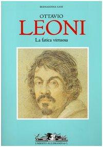 9788842213536: La fatica virtuosa di Ottavio Leoni.