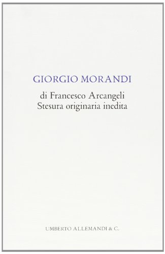 Giorgio Morandi di Francsco Arcangeli Stesura Originaria: Francesco Arcangeli