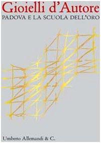 9788842215530: Gioielli d'autore. Padova e la scuola dell'oro. Catalogo della mostra (Padova, 4 aprile-3 agosto 2008). Ediz. italiana e inglese (Varia)