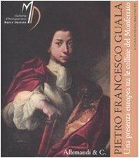 9788842215691: Pietro Francesco Guala. Una presenza europea tra le colline del Monferrato. Catalogo della mostra (Castello di Torre Canavese, 19 aprile-8 giugno 2008)