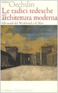 9788842215714: Le Radici Tedesche Dell'architettura Moderna: Gli Esordi Del Werkbund E Di Mies