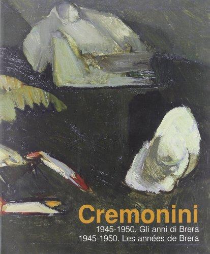 LEONARDO CREMONINI: 1945-1950, GLI ANNI DI BRERA: Arensi, Flavio. Buffetti,