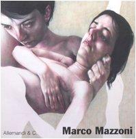 9788842216407: Marco Mazzoni. Catalogo della mostra (Legnano, 3 maggio-5 luglio 2008). Ediz. italiana e inglese