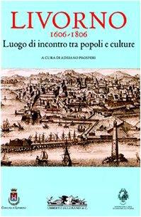 9788842217589: Livorno 1606-1806. Luogo di incontro tra popoli e culture