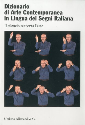 9788842218418: Dictionary Contemporary Art Italian Sign Language: Silence speaks about art