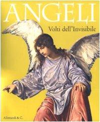 Angeli.Volti dell'Invisibile ( Catalogo mostra Illegio,24 aprile: a cura di