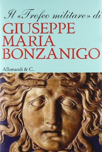 9788842219507: Il «trofeo militare» di Giuseppe Maria Bonzanigo
