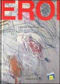 9788842220251: Eroi. Catalogo della mostra (Torino, 19 maggio-9 ottobre 2011)