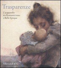 9788842220633: Trasparenze. L'acquarello tra Romanticismo e Belle Èpoque. Catalogo della mostra (Rancate, 9 ottobre-8 gennaio 2012)