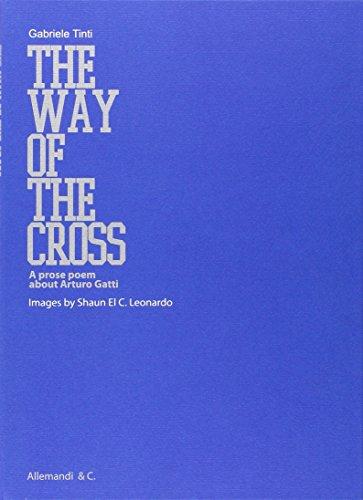9788842220923: The way of the cross. A prose poem about Arturo Gatti. [Ed. Italiana e Inglese].