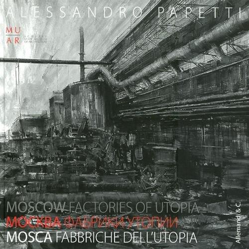 9788842221326: Alessandro Papetti. Mosca. Fabbriche dell'utopia. Catalogo della mostra. Ediz. italiana, inglese e russa