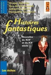 9788842476429: Histoires fantastiques. Nouvelles du XIXe et du XXe siècle. Per le Scuole superiori [Lingua francese]